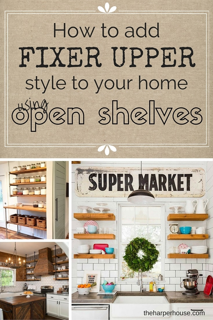 Learn How To Add Fixer Upper Style To Your Kitchen By Using Open Shelves